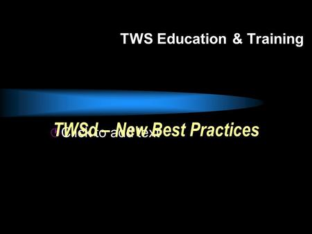 Click to add text TWSd – New Best Practices TWS Education & Training.