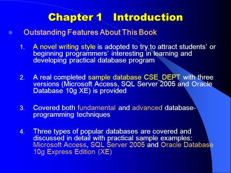 Chapter 1 Introduction Outstanding Features About This Book 1. A novel writing style is adopted to try to attract students' or beginning programmers' interesting.