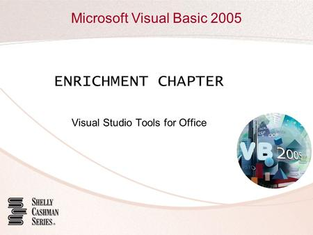 Microsoft Visual Basic 2005 ENRICHMENT CHAPTER Visual Studio Tools for Office.