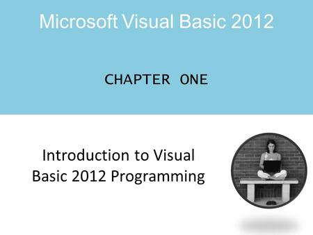 Microsoft Visual Basic 2012 CHAPTER ONE Introduction to Visual Basic 2012 <strong>Programming</strong>.