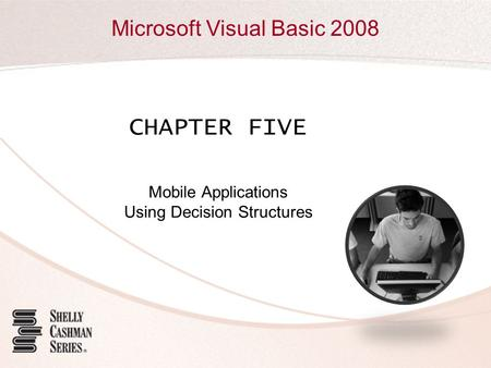 Microsoft Visual Basic 2008 CHAPTER FIVE Mobile Applications Using Decision Structures.