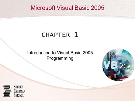 Microsoft Visual Basic 2005 CHAPTER 1 Introduction to Visual Basic 2005 Programming.