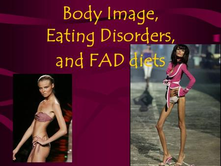 Body Image, Eating Disorders, and FAD diets. What is Body Image? Body Image is how you see and feel about your appearance AND how comfortable you are.