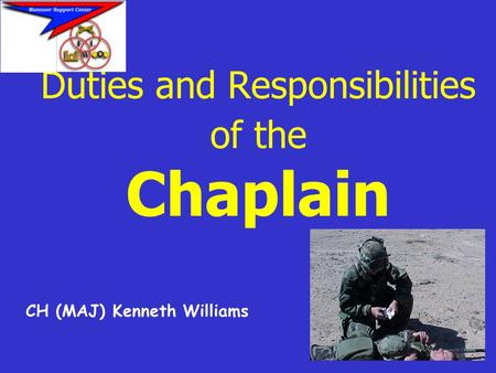 Duties and Responsibilities of the Chaplain CH (MAJ) Kenneth Williams.