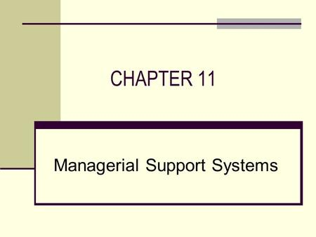 CHAPTER 11 Managerial Support Systems. CHAPTER OUTLINE  Managers and Decision Making  Business Intelligence Systems  Data Visualization Technologies.