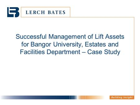 Successful Management of Lift Assets for Bangor University, Estates and Facilities Department – Case Study.