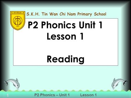 P2 Phonics – Unit 1Lesson 1 P2 Phonics Unit 1 Lesson 1 Reading 1 S.K.H. Tin Wan Chi Nam Primary School.