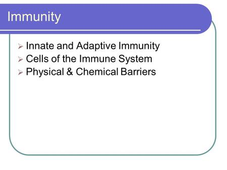 Immunity Innate and Adaptive Immunity Cells of the Immune System