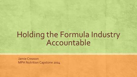 Holding the Formula Industry Accountable Jamie Creason MPH Nutrition Capstone 2014.