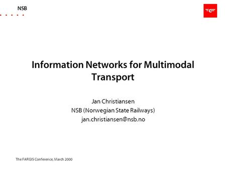 NSB The FARGIS Conference, March 2000 Information Networks for Multimodal Transport Jan Christiansen NSB (Norwegian State Railways)