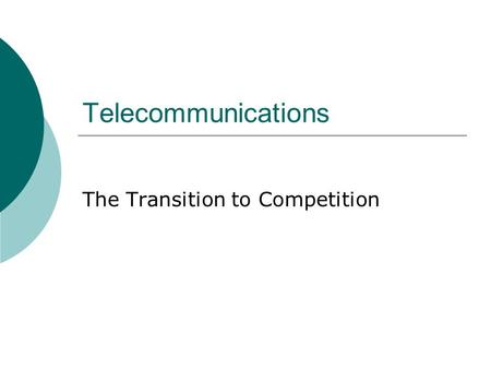 Telecommunications The Transition to Competition.