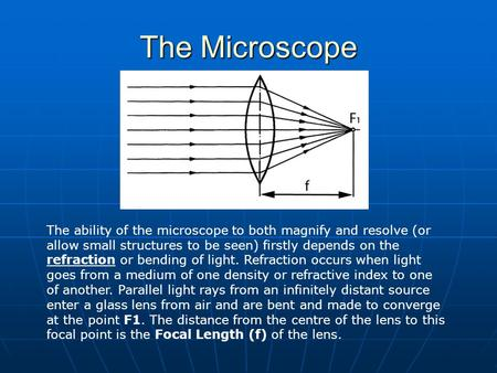 The Microscope The ability of the microscope to both magnify and resolve (or allow small structures to be seen) firstly depends on the refraction or bending.