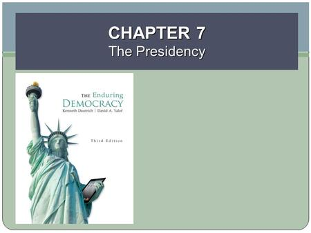 CHAPTER 7 The Presidency. Learning Objectives Copyright © 2014 Cengage Learning 2 Identify the past traits of presidents; assess the requirements for.