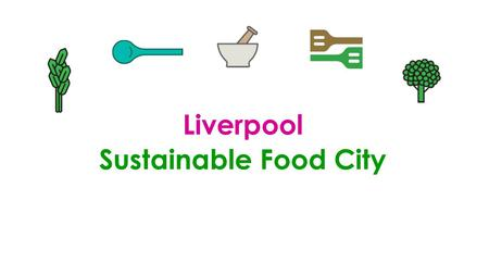 Liverpool Sustainable Food City. Liverpool Food Alliance The Liverpool Food Alliance is a network of food growers, composters, buyers, cooks and eaters,