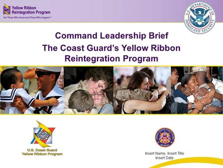 Insert Title Here Insert Sub title Here Command Leadership Brief The Coast Guard's Yellow Ribbon Reintegration Program Insert Name, Insert Title Insert.