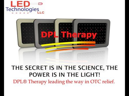 DPL® Therapy leading the way in OTC relief.. 100% of our living population will suffer some sort of physical pain in their lifetime. Minor pain is becoming.