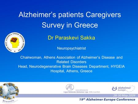 Alzheimer's patients Caregivers Survey in Greece Dr Paraskevi Sakka Neuropsychiatrist Chairwoman, Athens Association of Alzheimer's Disease and Related.