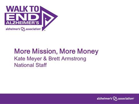 More Mission, More Money Kate Meyer & Brett Armstrong National Staff.