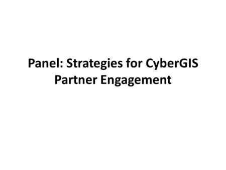 Panel: Strategies for CyberGIS Partner Engagement.