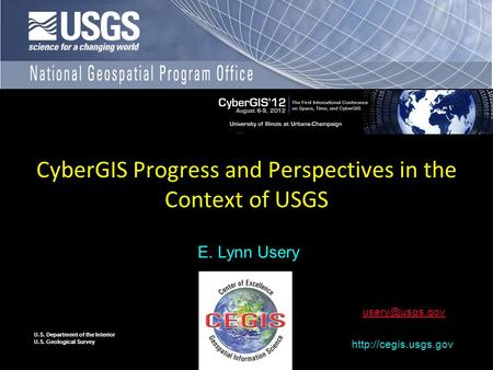 U.S. Department of the Interior U.S. Geological Survey CyberGIS Progress and Perspectives in the Context of USGS E. Lynn Usery