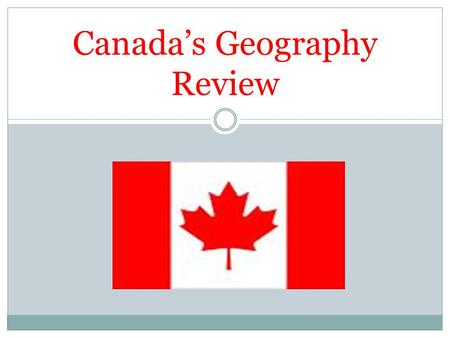 Canada's Geography Review Canada's National Anthem.