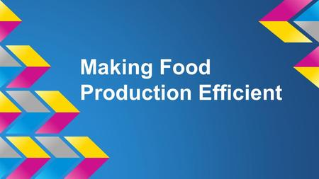 Making Food Production Efficient. Why can producing food not be energy efficient? ●There are many levels in a food chain in which lots of energy is lost.