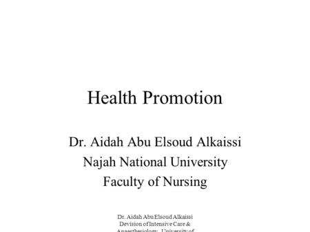 Dr. Aidah Abu Elsoud Alkaissi Devision of Intensive Care & Anaesthesiology University of Linkoping Sweden Health Promotion Dr. Aidah Abu Elsoud Alkaissi.