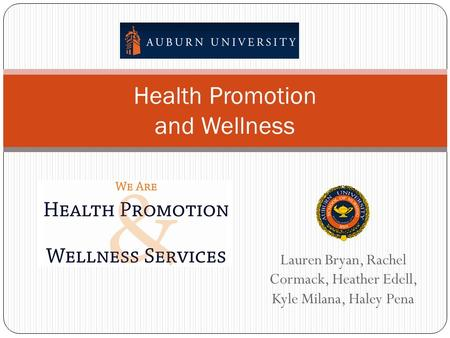 Lauren Bryan, Rachel Cormack, Heather Edell, Kyle Milana, Haley Pena Health Promotion and Wellness.