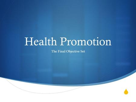  Health Promotion The Final Objective Set.  Health promotion is the process of enabling people to increase control over, and to improve, their health.