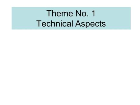 Theme No. 1 Technical Aspects. 1. What are the current technical challenges to GHS criteria? Government: Process of classification – different sets of.