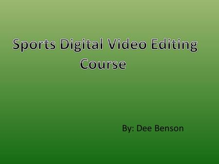 By: Dee Benson. About Course This course is a 8 week online sports digital video editing training course which catapults your career in professional sports.