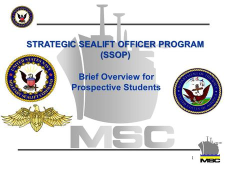 1 STRATEGIC SEALIFT OFFICER PROGRAM (SSOP) Brief Overview for Prospective Students.