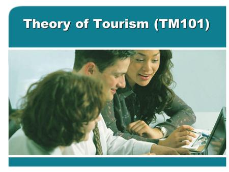 Theory of Tourism (TM101). WORLD, NATIONAL, REGIONAL, AND OTHER ORGANIZATIONS Lecture 4.