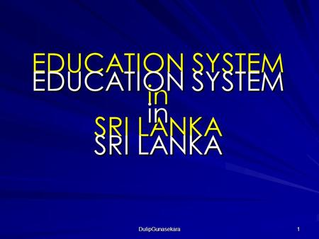 DulipGunasekara 1 EDUCATION SYSTEM in SRI LANKA EDUCATION SYSTEM in SRI LANKA EDUCATION SYSTEM in SRI LANKA EDUCATION SYSTEM in SRI LANKA EDUCATION SYSTEM.