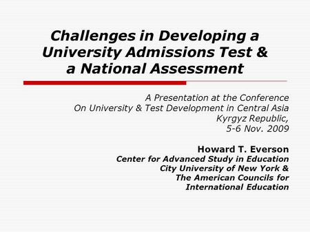 Challenges in Developing a University Admissions Test & a National Assessment A Presentation at the Conference On University & Test Development in Central.