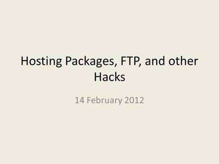 Hosting Packages, FTP, and other Hacks 14 February 2012.