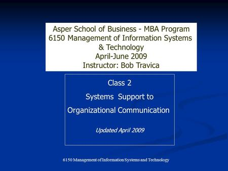 6150 Management of Information Systems and Technology Class 2 Systems Support to Organizational Communication Asper School of Business - MBA Program 6150.