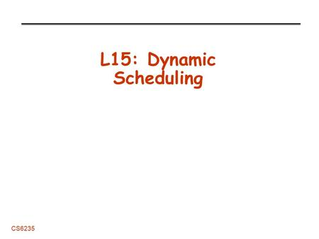 CS6235 L15: Dynamic Scheduling. L14: Dynamic Task Queues 2 CS6235 Administrative STRSM due March 23 (EXTENDED) Midterm coming -In class March 28, can.