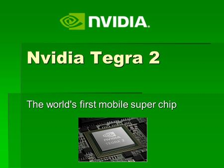 Nvidia Tegra 2 The world's first mobile super chip.
