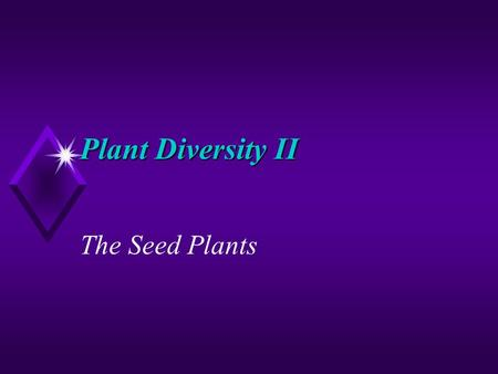 Plant Diversity II The Seed Plants.