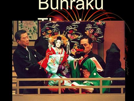 Bunraku Theatre What is Bunraku? A Japanese puppet theater, founded in the 17 th century (1600s).