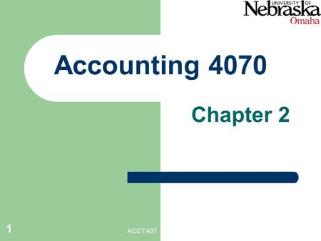 ACCT 407 1 Accounting 4070 Chapter 2. ACCT 407 2 1. Types of Gov't Activities Governmental Business-type Fiduciary.