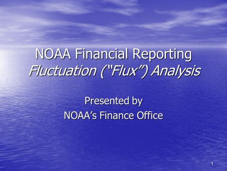 "1 NOAA Financial Reporting Fluctuation (""Flux"") Analysis Presented by NOAA's Finance Office."