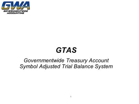 GTAS Governmentwide Treasury Account Symbol Adjusted Trial Balance System 1.