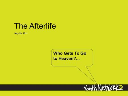 The Afterlife May 29, 2011 Who Gets To Go to Heaven?...