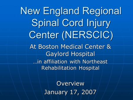 New England Regional Spinal Cord Injury Center (NERSCIC) At Boston Medical Center & Gaylord Hospital …in affiliation with Northeast Rehabilitation Hospital.