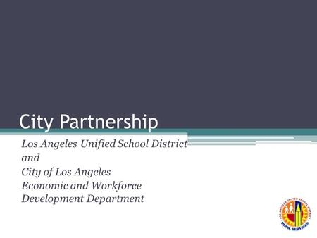 City Partnership Los Angeles Unified School District and City of Los Angeles Economic and Workforce Development Department.