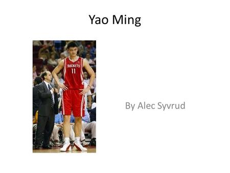 Yao Ming By Alec Syvrud. info Yao Ming is the child of Fang Fengdi and Yao Zhiyuan. At age ten he was 5 foot 5 inches and was predicted by sports doctors.