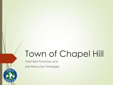 Town of Chapel Hill Fleet Best Practices and Idle Reduction Strategies.