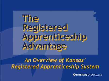 An Overview of Kansas' Registered Apprenticeship System The Registered Apprenticeship AdvantageThe Advantage.